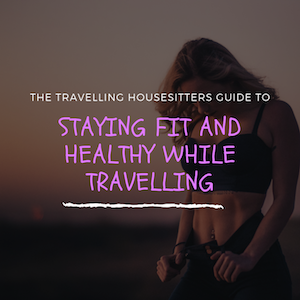 How to Stay Fit When Traveling (Its Actually Really Simple)