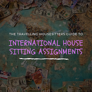 Everything You Need To Know Before Applying For An International House Sitting Assignment [May 2019]